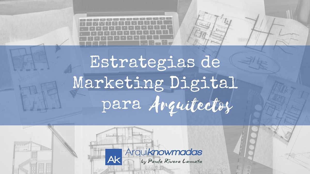 Estrategias de Marketing Digital para Arquitectos